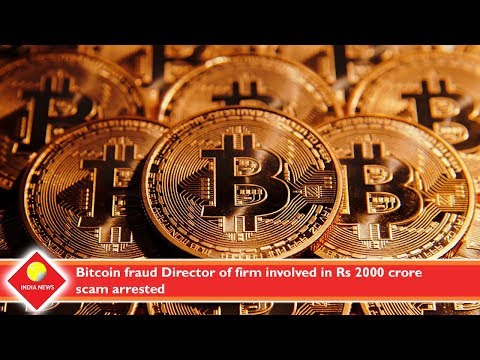 Bitcoin fraud Director of firm involved in Rs 2000 crore scam arrested