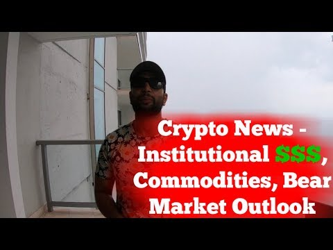 Bitcoin/Crypto News April 2018, Institutional Money, Commodities, Bear Market Outlook