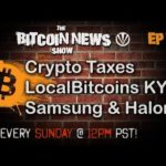 The Bitcoin News Show #76 – Crypto taxes, Localbitcoins going full KYC, Samsung working with Halong