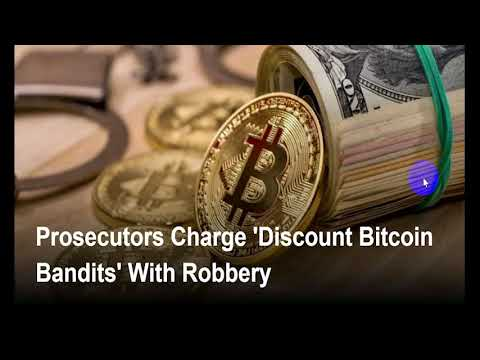 Prosecutors Charge 'Discount Bitcoin Bandits' With Robbery