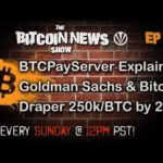 The Bitcoin News Show #78 – BTCPayServer explained, Goldman Sachs, Draper – 250k/BTC by 2022