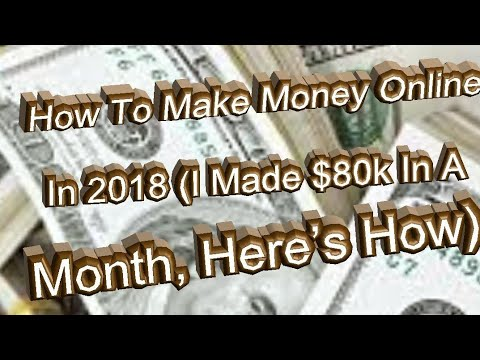 How To Make Money Online In 2018 (I Made $80k In A Month, Here's How)