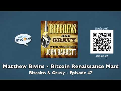 Matthew Bivins - Bitcoin Renaissance Man! - Bitcoins & Gravy Episode 47