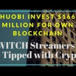 Bitcoin News |Twitch Streamers Tipped Cryptocurrency |Huobi to Offer $166 Million for Own Blockchain