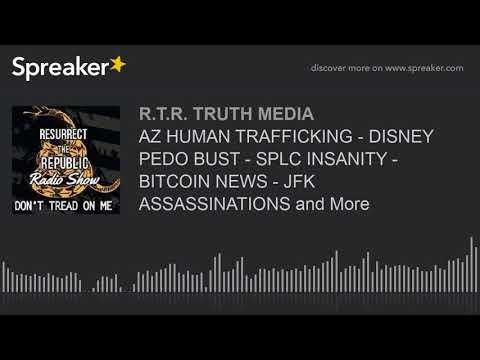 AZ HUMAN TRAFFICKING - DISNEY PEDO BUST - SPLC INSANITY - BITCOIN NEWS - JFK ASSASSINATIONS and More