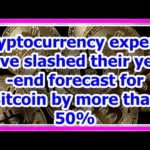 Today News – Cryptocurrency experts have slashed their year-end forecast for Bitcoin by more than 5