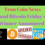 Tron Coin News and Bitcoin Friday's Winner Announced 6-15-2018