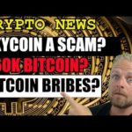 Crypto News – Skycoin a Scam? BTC to $60K? Bitcoin Bribes?
