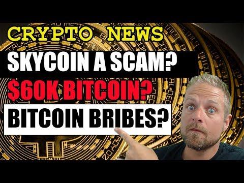 Crypto News - Skycoin a Scam? BTC to $60K? Bitcoin Bribes?