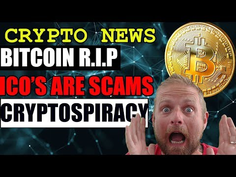 CRYPTO NEWS - BITCOIN IS DEAD - ALL ICOS ARE SCAMS - CRYPTOSPIRACY