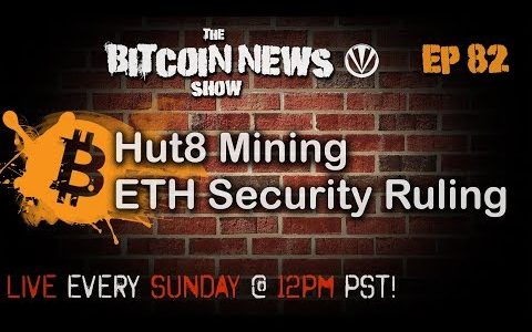 The Bitcoin News Show #82 – Hut 8 Mining and Ether not a security