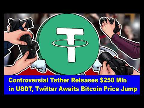 Controversial Tether Releases $250 Mln in USDT, Twitter Awaits Bitcoin Price Jump,Hk Reading Book,