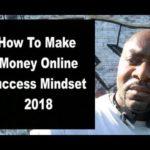 How To Make Money Online – Success Mindset 2018