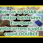 Today News – Bitcoin to SOAR as major bank says European cryptocurrency uptake could DOUBLE