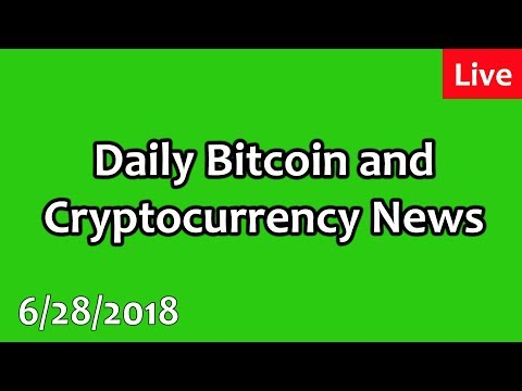 LIVE: Daily Bitcoin and Cryptocurrency News 6/28/2018