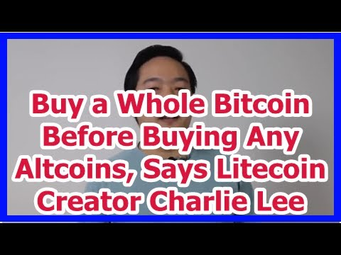 Today News - Buy a Whole Bitcoin Before Buying Any Altcoins, Says Litecoin Creator Charlie Lee