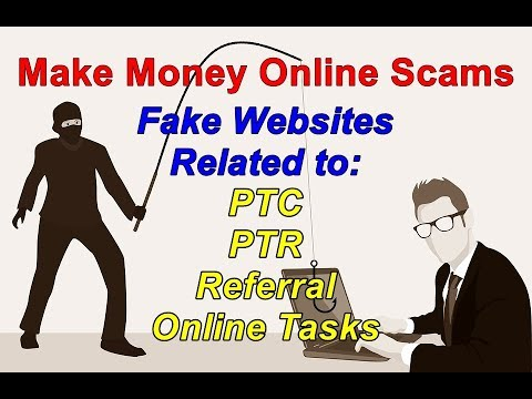Make Money Online Scams | Fake Websites:  PTC, PTR, Referral, Online Tasks