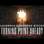 A Turning Point for Bitcoin  $6.3 Trillion BlackRock Considers BTC   Today's Crypto News