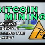 Bitcoin Mining: Wasting Energy & Killing The Planet