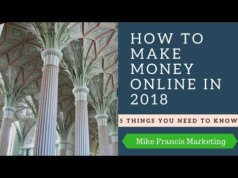 How To Make Money Online In 2018: 5 Things You Need To Know