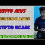 crypto scam || coinbase exchange ,ethereum classic || crypto news