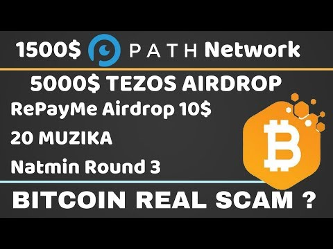 1500$ PATH Network & 5000$ Tezos Airdrop |10$ REME |  Bitcoin Real SCAM ?