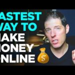 THE FASTEST WAY TO MAKE MONEY ONLINE