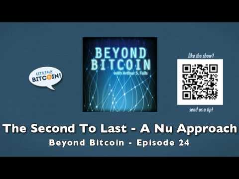 The Second To Last – A Nu Approach – Beyond Bitcoin Episode 24