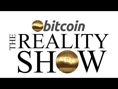 BITCOIN REALITY SHOW!