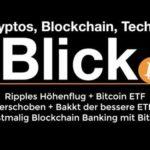 Im Blick. 80: Ripple + Bitcoin ETF + Bakkt der bessere ETF  + Blockchain Banking mit Bitwala