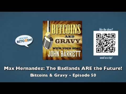 Max Hernandez: The Badlands ARE the Future! – Bitcoins and Gravy Episode 50