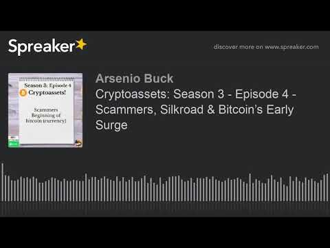 Cryptoassets: Season 3 - Episode 4 - Scammers, Silkroad & Bitcoin's Early Surge