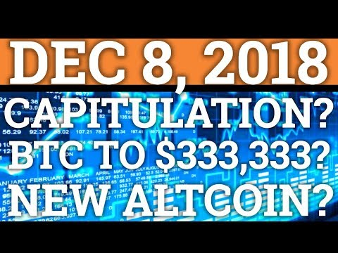 HAVE WE REACHED CAPITULATION? BITCOIN BTC TO $333k? MY NEW ALTCOIN! CRYPTOCURRENCY PRICE + NEWS 2018