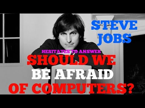 STEVE JOBS IS ASKED: SHOULD WE BE AFRAID OF COMPUTERS?