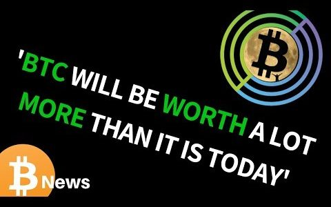 """""""Bitcoin Certainly Going to be Worth A Great Deal More Than It Is Today"""" – Today's Crypto News"""