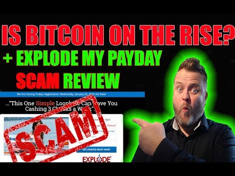Is Bitcoin On The Rise? + Explode My Payday Scam Review