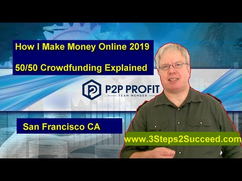 How I Make Money Online 2019 - 50 50 Crowdfunding Explained [San Francisco CA]
