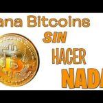 Como Ganar Bitcoins fácil, sin invertir, gratis y sin hacer NADA!