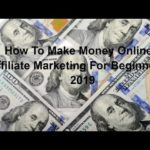 How To Make Money Online – Affiliate Marketing For Beginners – 2019
