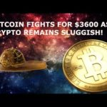 BITCOIN FIGHTS FOR $3600 AS CRYPTO REMAINS SLUGGISH!
