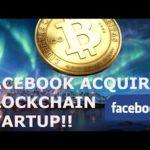 FACEBOOK ACQUIRES BLOCKCHAIN STARTUP!! PAVING THE WAY TO MASS ADOPTION! BITCOIN BTC