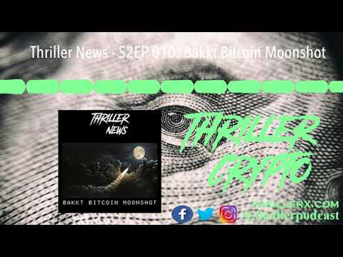Thriller News - S2EP 010: Bakkt Bitcoin Moonshot