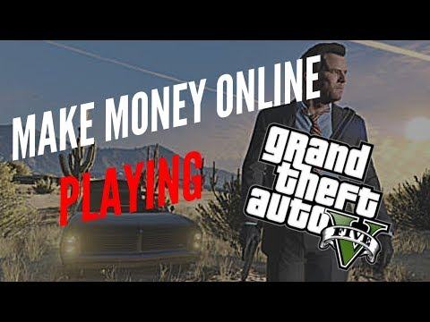 Make Money Online GTA 5 - Make $67,000 PER MONTH PLAYING GRAND THEFT AUTO 5!! (2019)