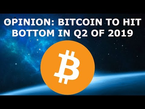 BITCOIN TO HIT BOTTOM IN Q2 2019?