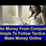 Make Money From Computer | 3 Simple To Follow Tactics To Make Money Online