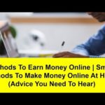 Methods To Earn Money Online | Smart Methods To Make Money Online At Home (Advice You Need To Hear)