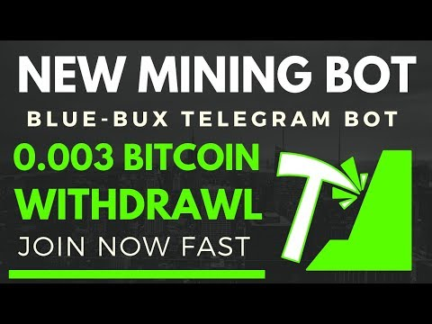New Bitcoin Mining Bot 2019 BlueBux Bot 0.003 Bitcoin Live Withdrawl Proof High paying telegramBot