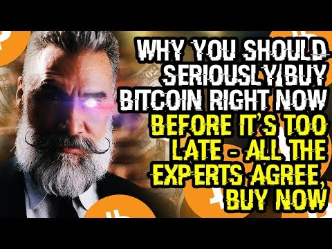 Why You SHOULD SERIOUSLY BUY BITCOIN RIGHT NOW BEFORE IT'S TOO LATE - All The EXPERTS AGREE, BUY NOW