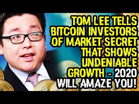 TOM LEE TELLS BITCOIN INVESTORS OF MARKET SECRET That SHOWS UNDENIABLE GROWTH - 2020 WILL AMAZE YOU!