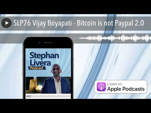 SLP76 Vijay Boyapati - Bitcoin is not Paypal 2.0